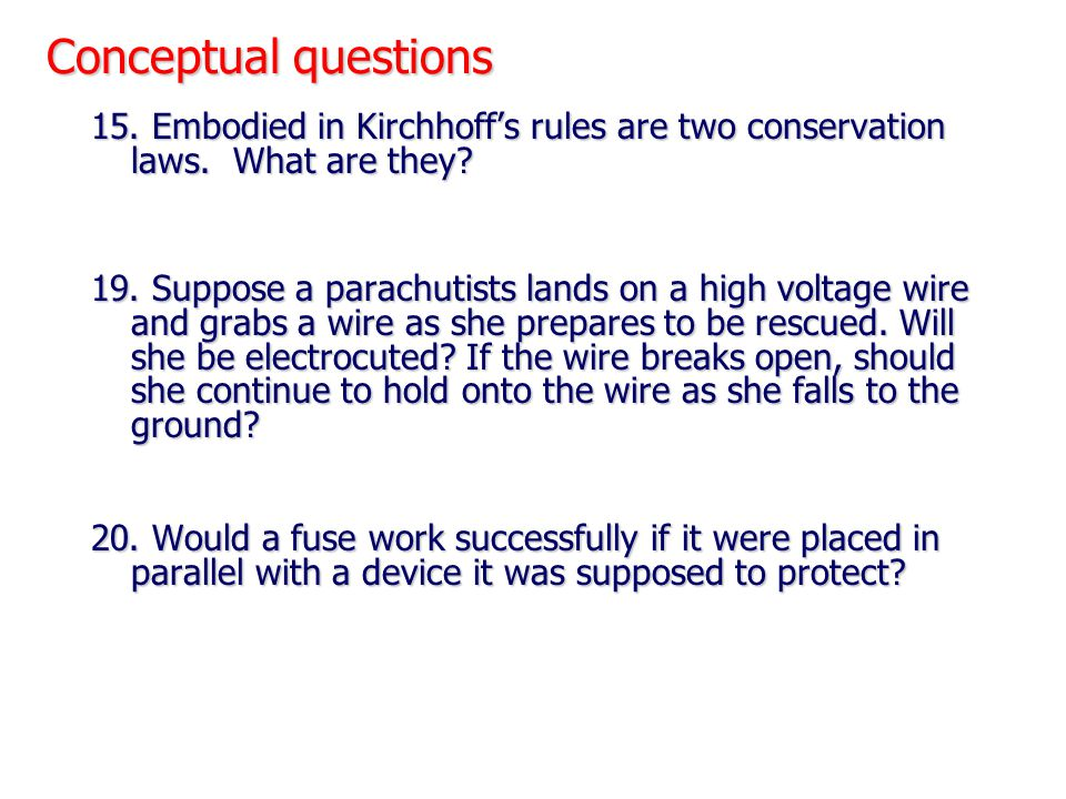 Conceptual questions 15. Embodied in Kirchhoff's rules are two conservation laws. What are they