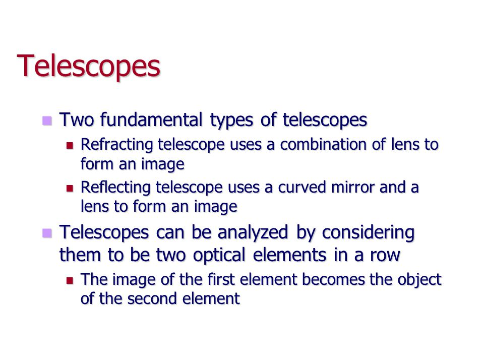 Telescopes Two fundamental types of telescopes
