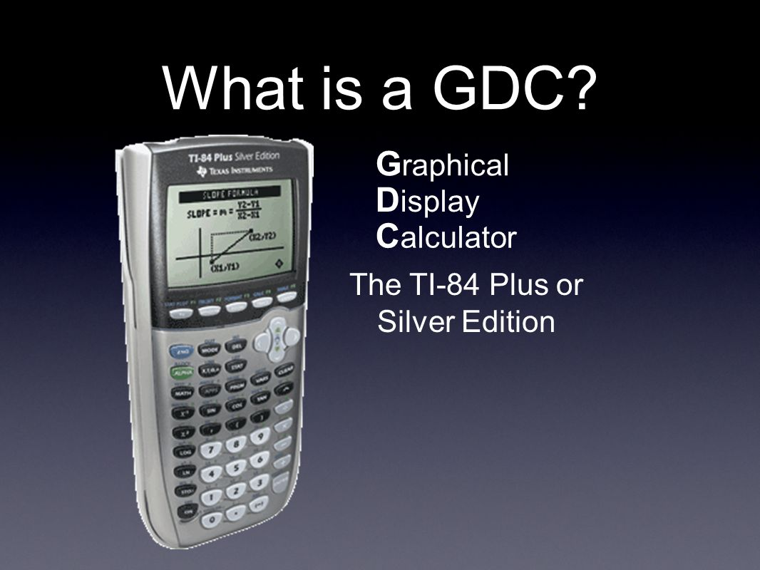 What is a GDC Graphical Display Calculator The TI-84 Plus or