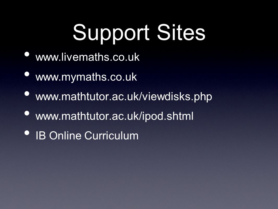 Support Sites www.livemaths.co.uk www.mymaths.co.uk
