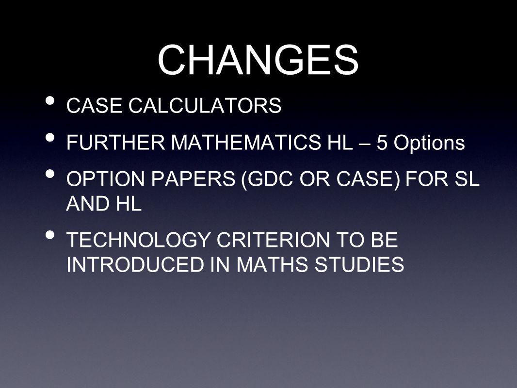 CHANGES CASE CALCULATORS FURTHER MATHEMATICS HL – 5 Options