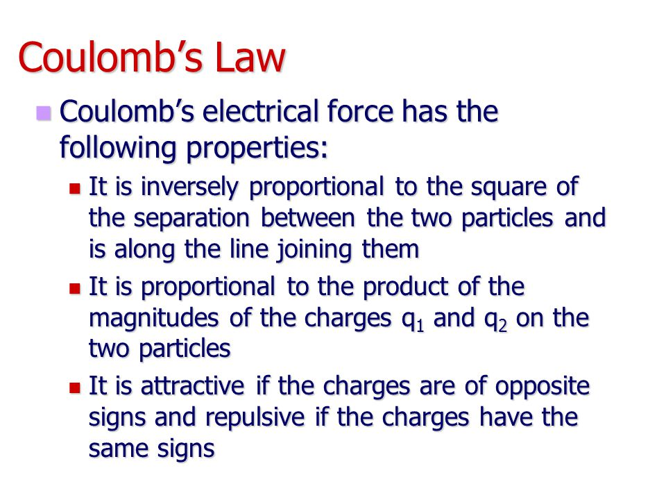 Coulomb's Law Coulomb's electrical force has the following properties: