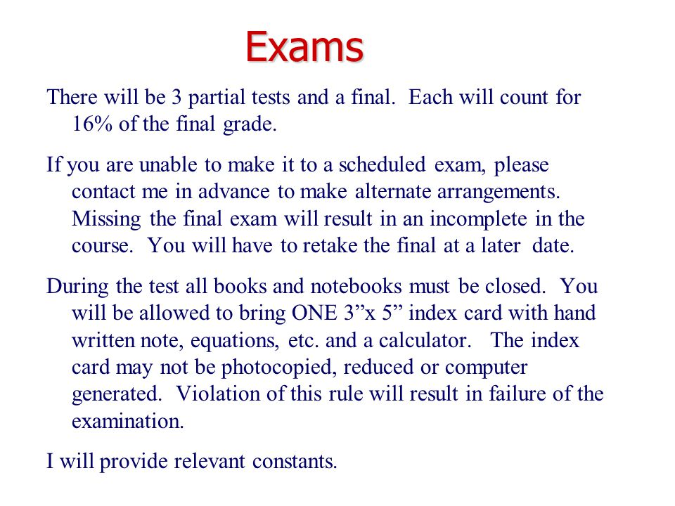 Exams There will be 3 partial tests and a final. Each will count for 16% of the final grade.
