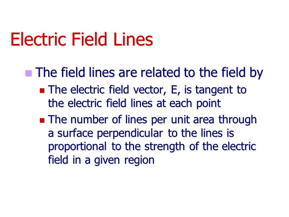 Electric Field Lines The field lines are related to the field by