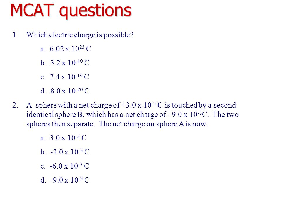 MCAT questions Which electric charge is possible a. 6.02 x 1023 C
