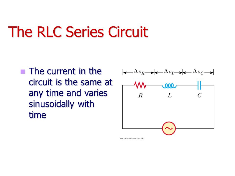 The RLC Series Circuit The current in the circuit is the same at any time and varies sinusoidally with time.