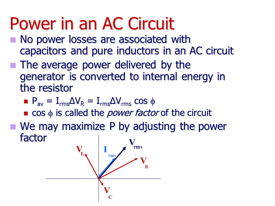 Power in an AC Circuit No power losses are associated with capacitors and pure inductors in an AC circuit.