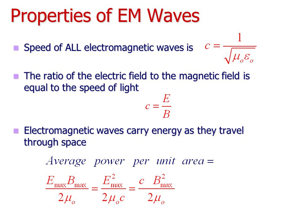 Properties of EM Waves Speed of ALL electromagnetic waves is