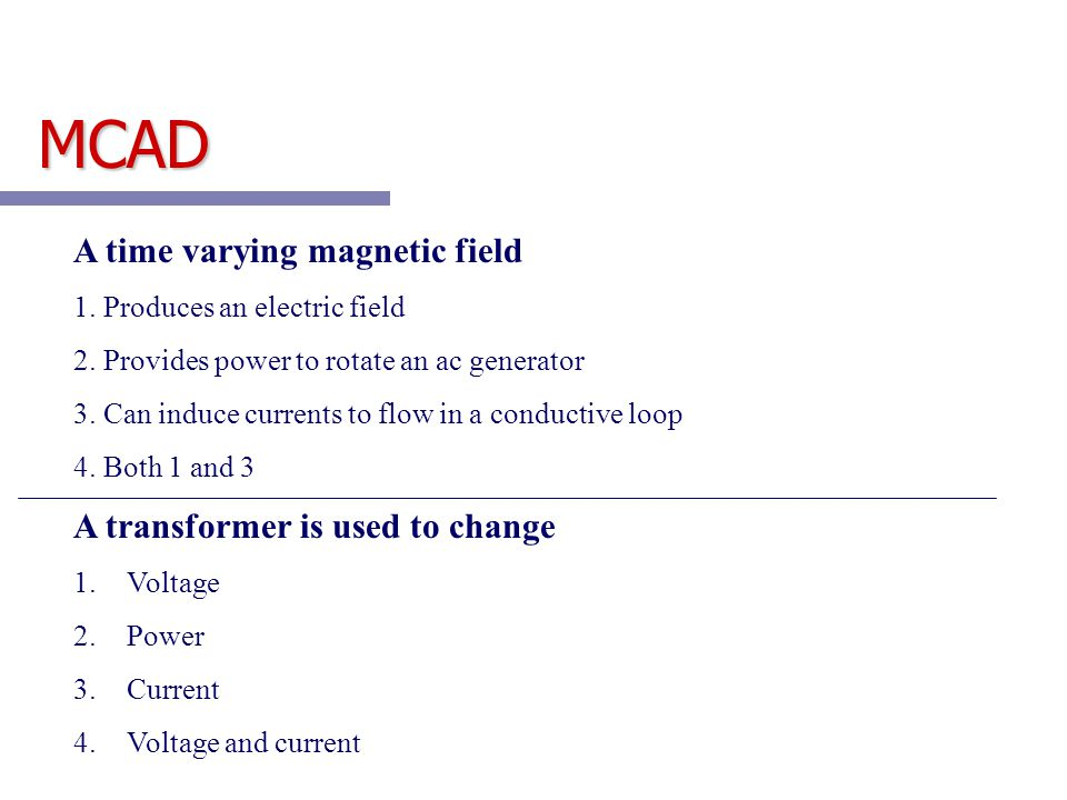 MCAD A time varying magnetic field A transformer is used to change