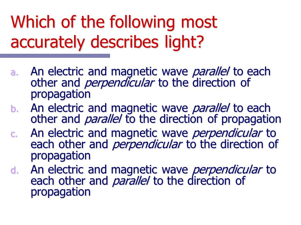 Which of the following most accurately describes light
