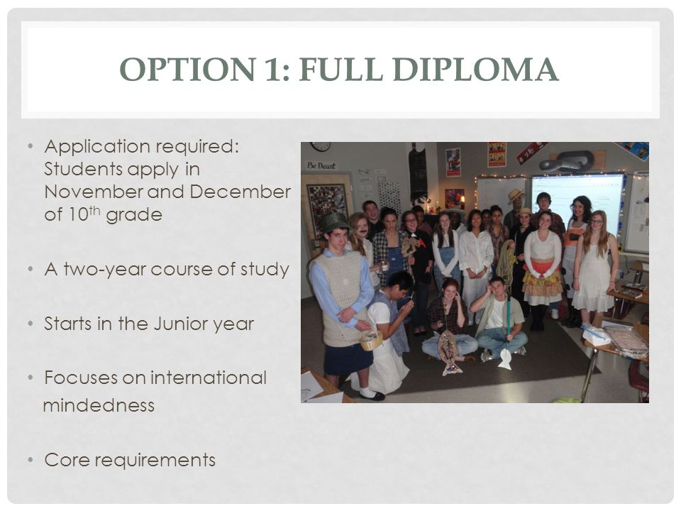 Option 1: Full Diploma Application required: Students apply in November and December of 10th grade.