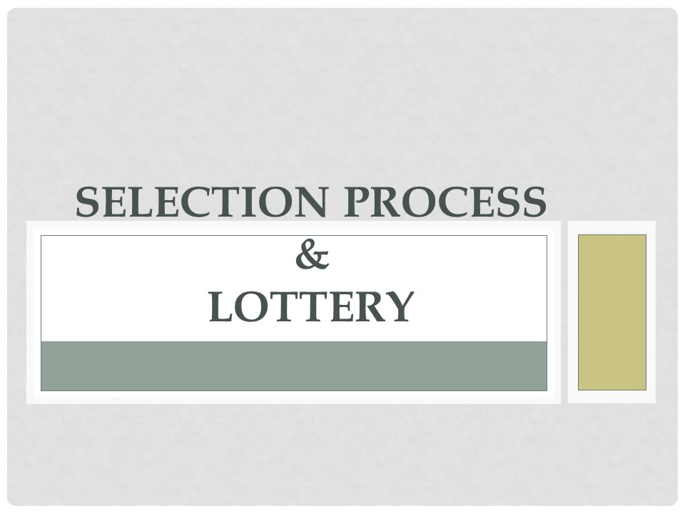 SELECTION PROCESS & LOTTERY