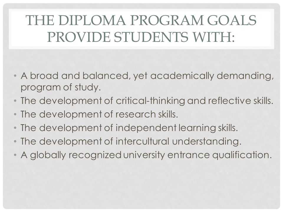 The Diploma Program goals provide students with:
