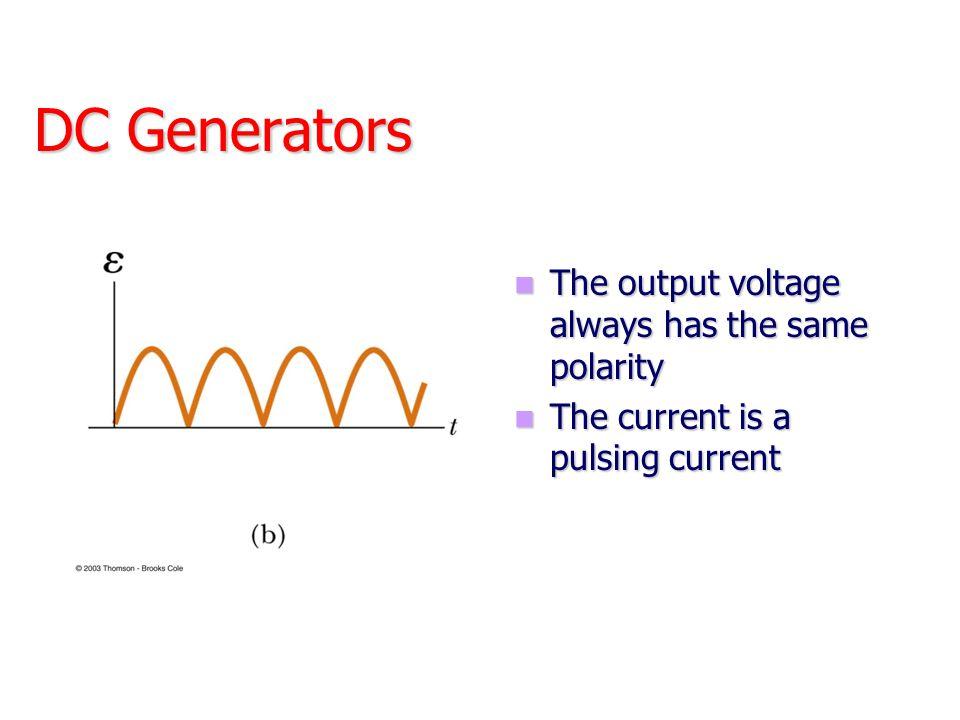 DC Generators The output voltage always has the same polarity