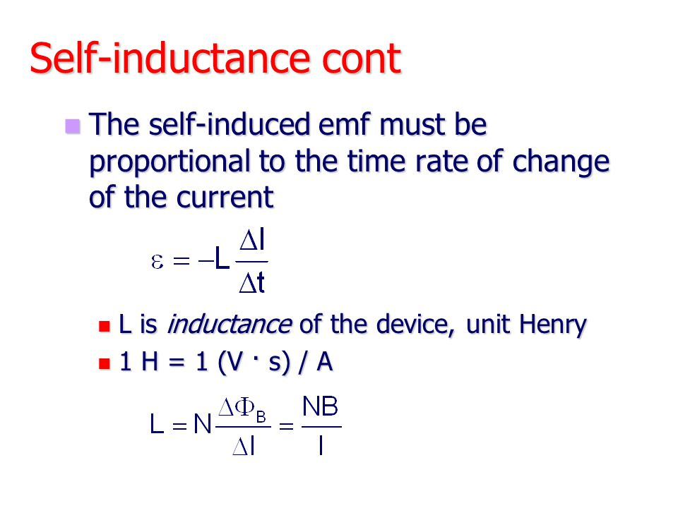 Self-inductance cont The self-induced emf must be proportional to the time rate of change of the current.