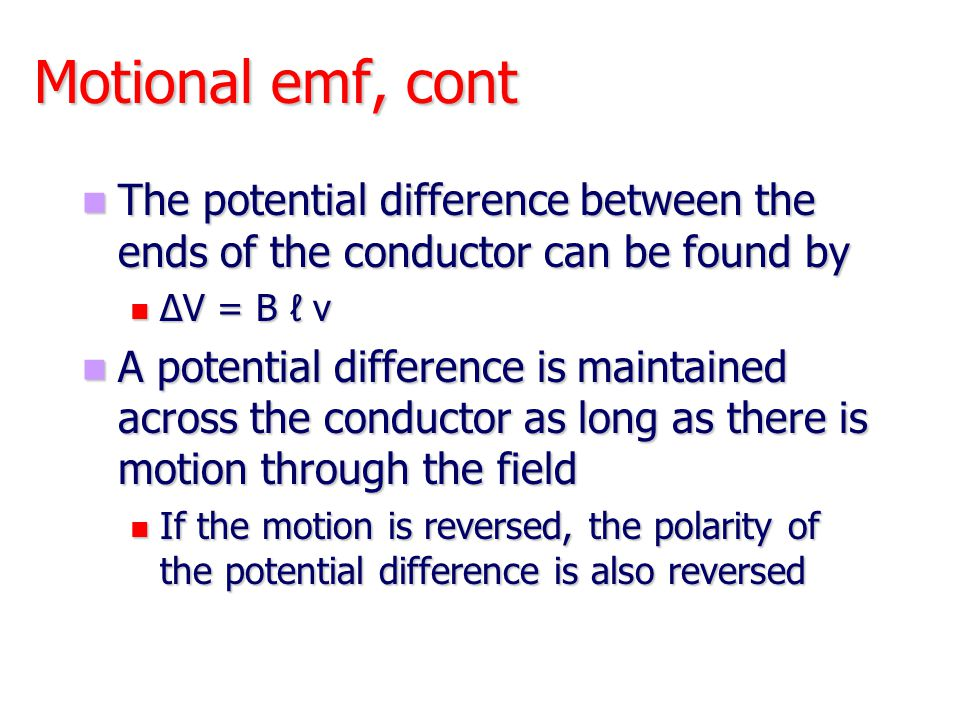 Motional emf, cont The potential difference between the ends of the conductor can be found by. ΔV = B ℓ v.