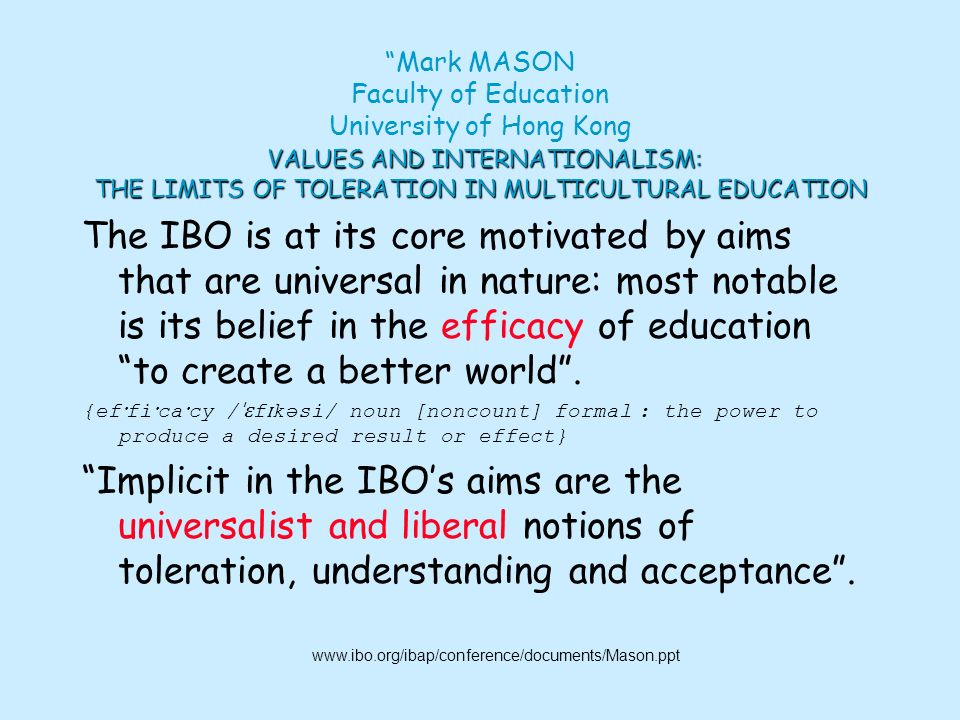 Mark MASON Faculty of Education University of Hong Kong VALUES AND INTERNATIONALISM: THE LIMITS OF TOLERATION IN MULTICULTURAL EDUCATION