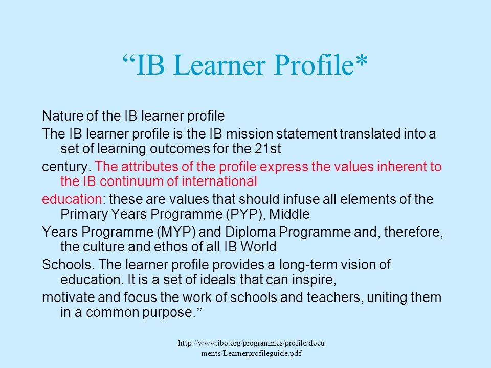 IB Learner Profile* Nature of the IB learner profile