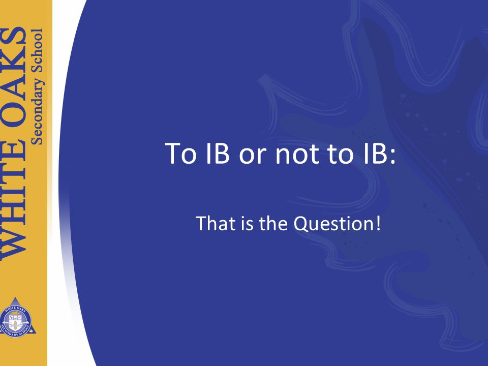 To IB or not to IB: That is the Question!
