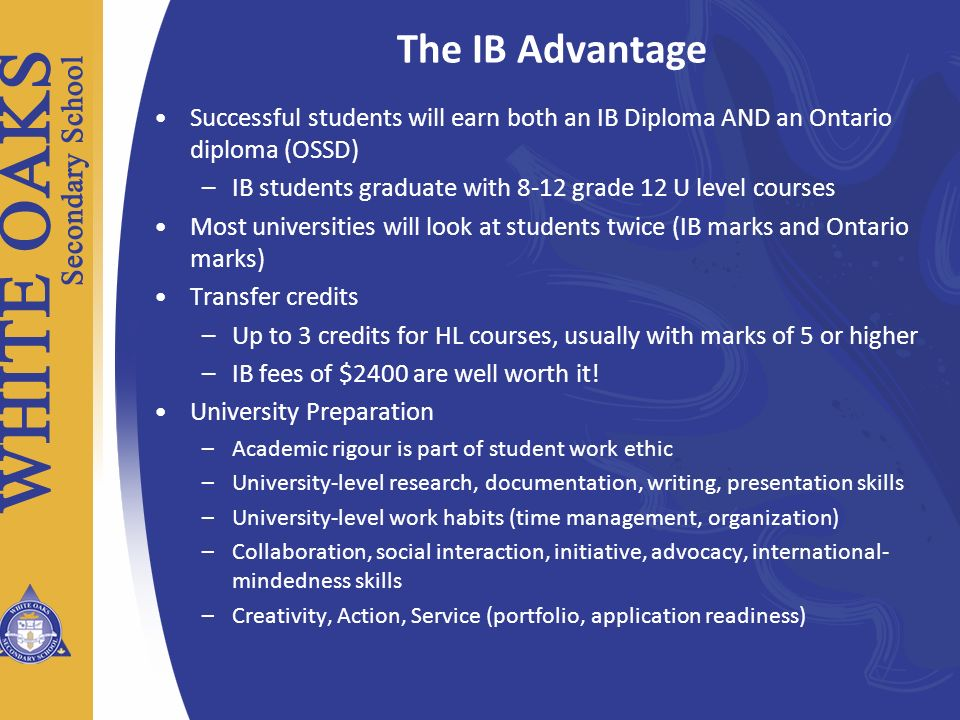 The IB Advantage Successful students will earn both an IB Diploma AND an Ontario diploma (OSSD)