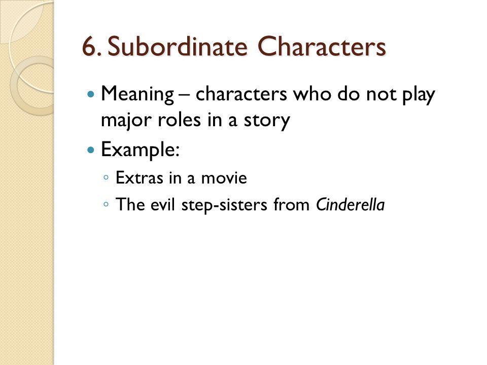 6. Subordinate Characters