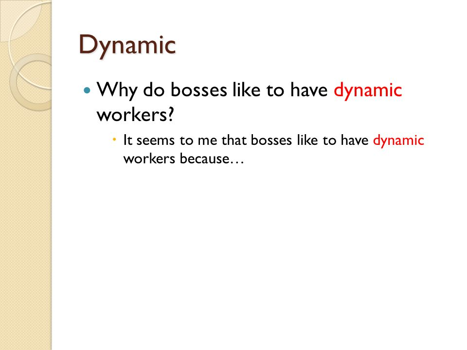 Dynamic Why do bosses like to have dynamic workers
