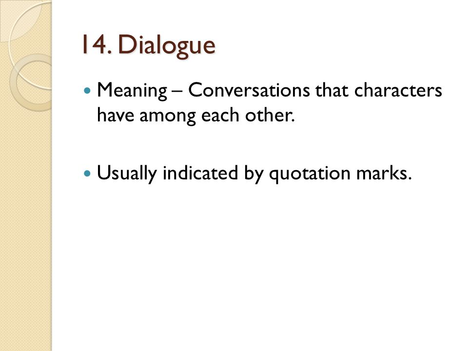 14. Dialogue Meaning – Conversations that characters have among each other.