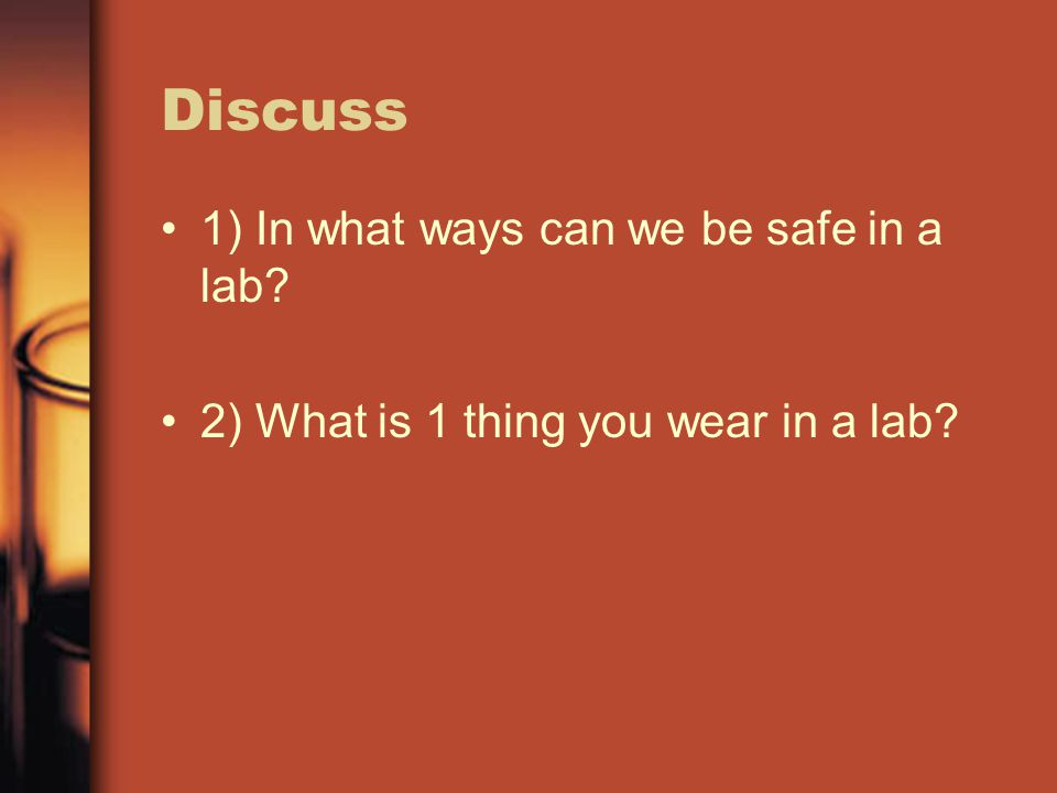 Discuss 1) In what ways can we be safe in a lab