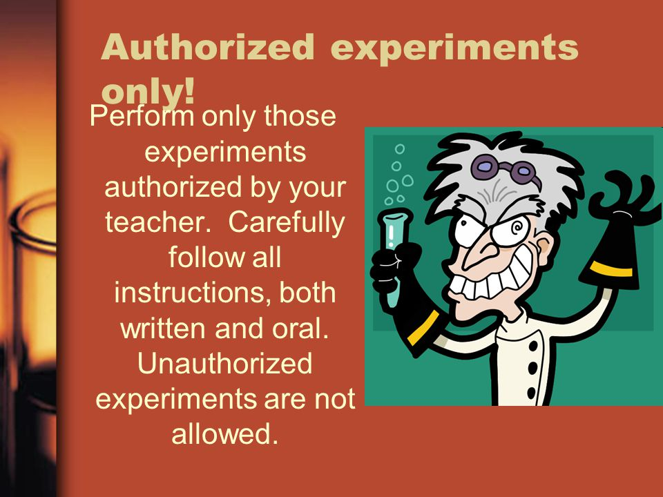Authorized experiments only!