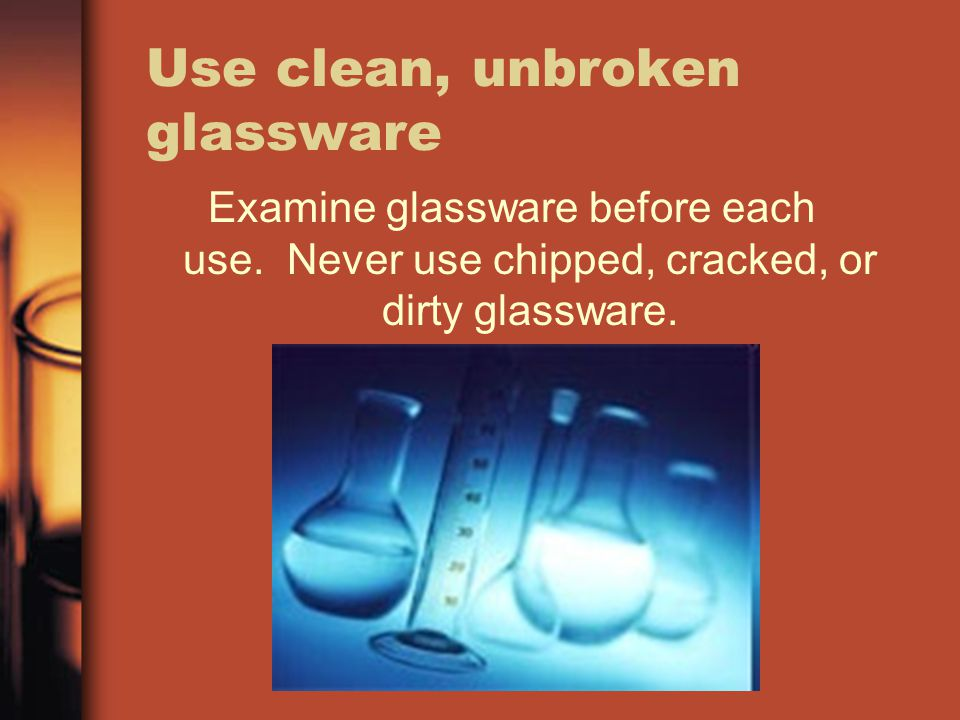 Use clean, unbroken glassware