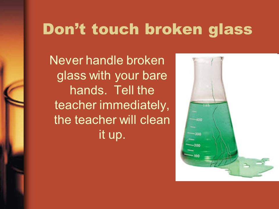 Don't touch broken glass
