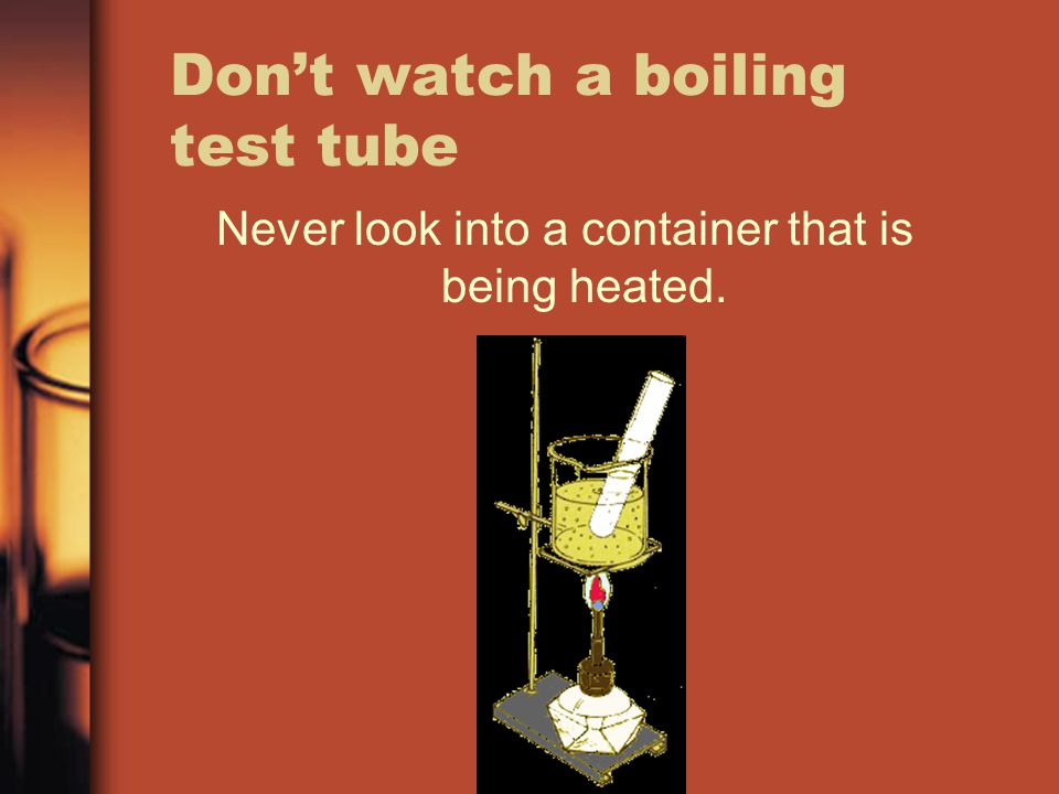 Don't watch a boiling test tube