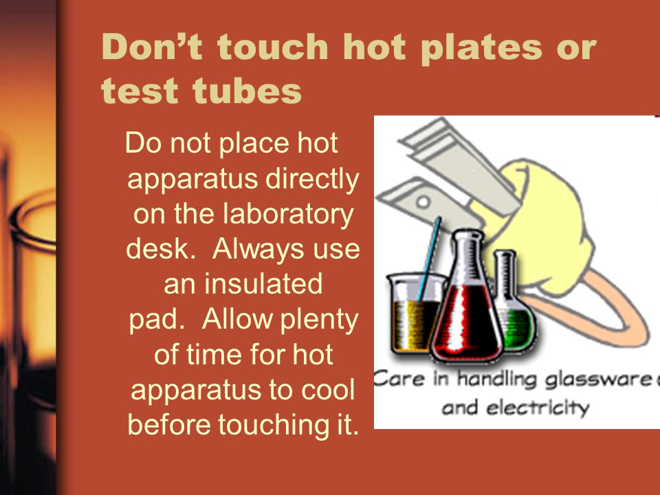 Don't touch hot plates or test tubes