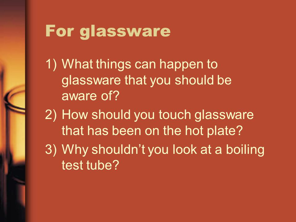 For glassware What things can happen to glassware that you should be aware of How should you touch glassware that has been on the hot plate