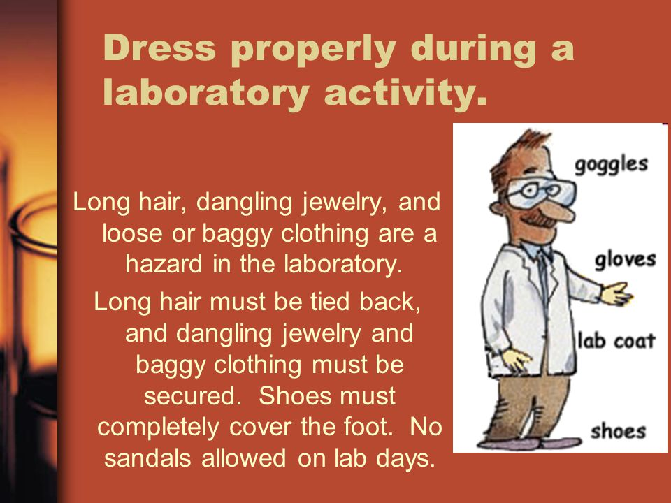 Dress properly during a laboratory activity.