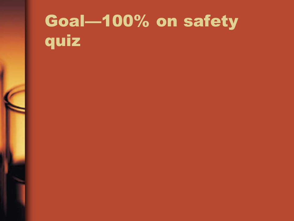 Goal—100% on safety quiz