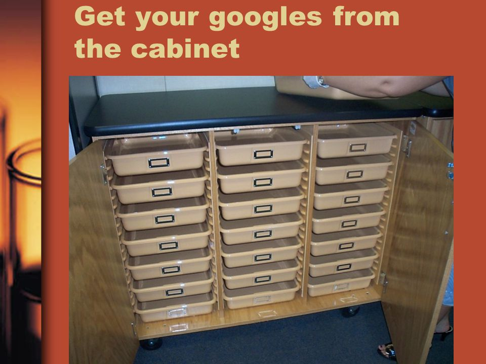 Get your googles from the cabinet