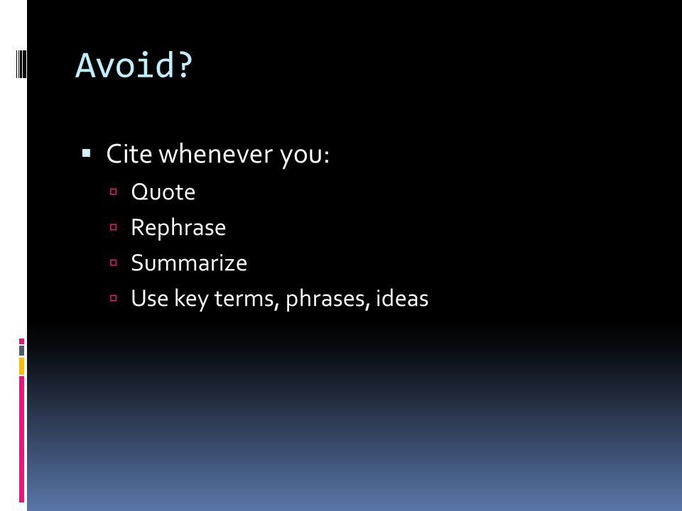 Avoid Cite whenever you: Quote Rephrase Summarize
