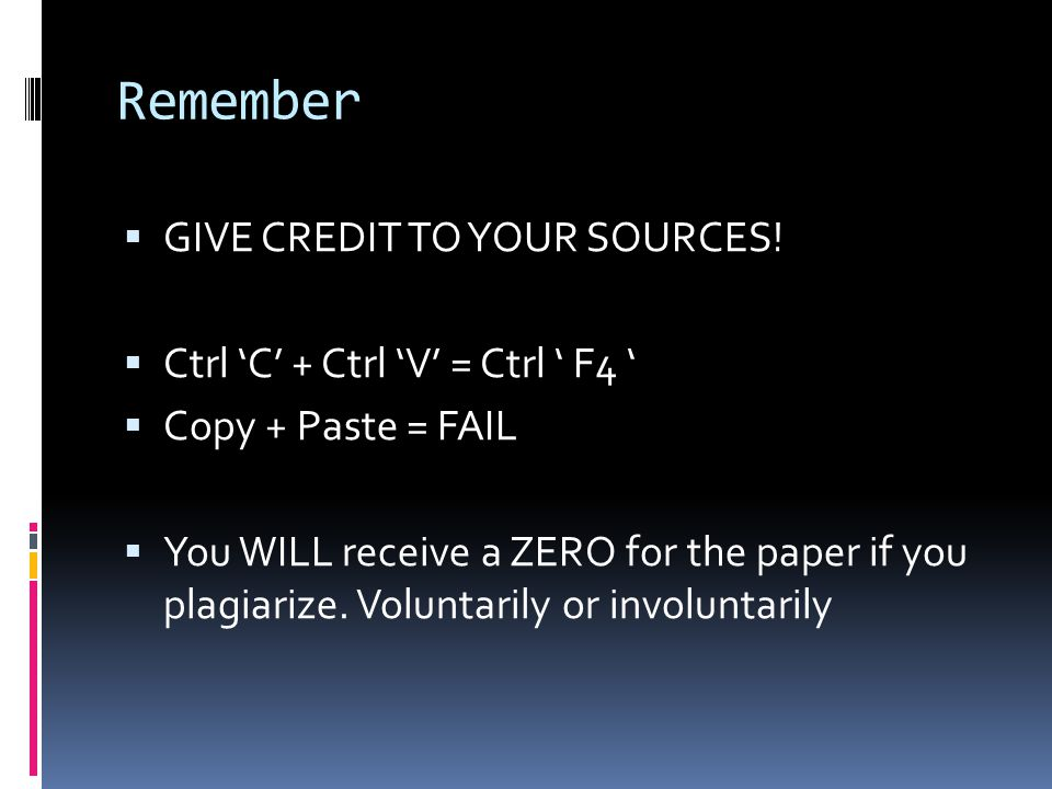 Remember GIVE CREDIT TO YOUR SOURCES!