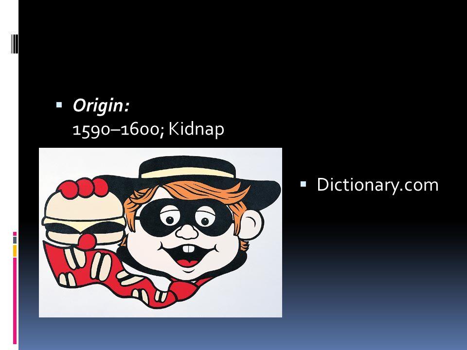 Origin: 1590–1600; Kidnap Dictionary.com