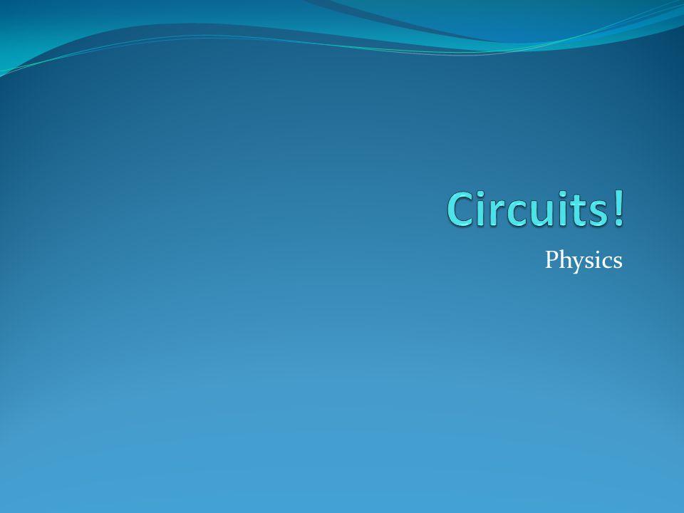 Circuits! Physics