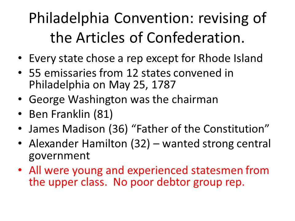 Philadelphia Convention: revising of the Articles of Confederation.