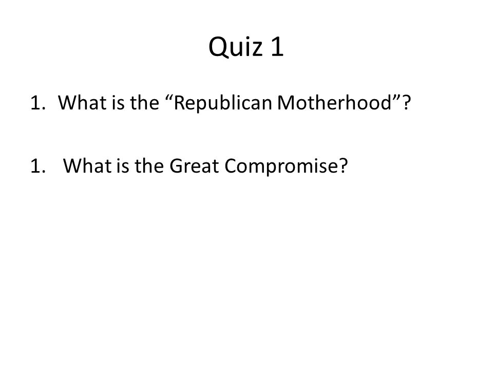 Quiz 1 What is the Republican Motherhood