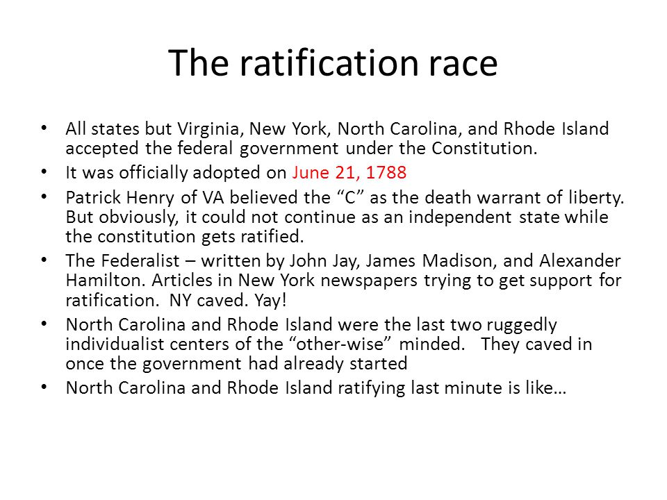 The ratification race All states but Virginia, New York, North Carolina, and Rhode Island accepted the federal government under the Constitution.