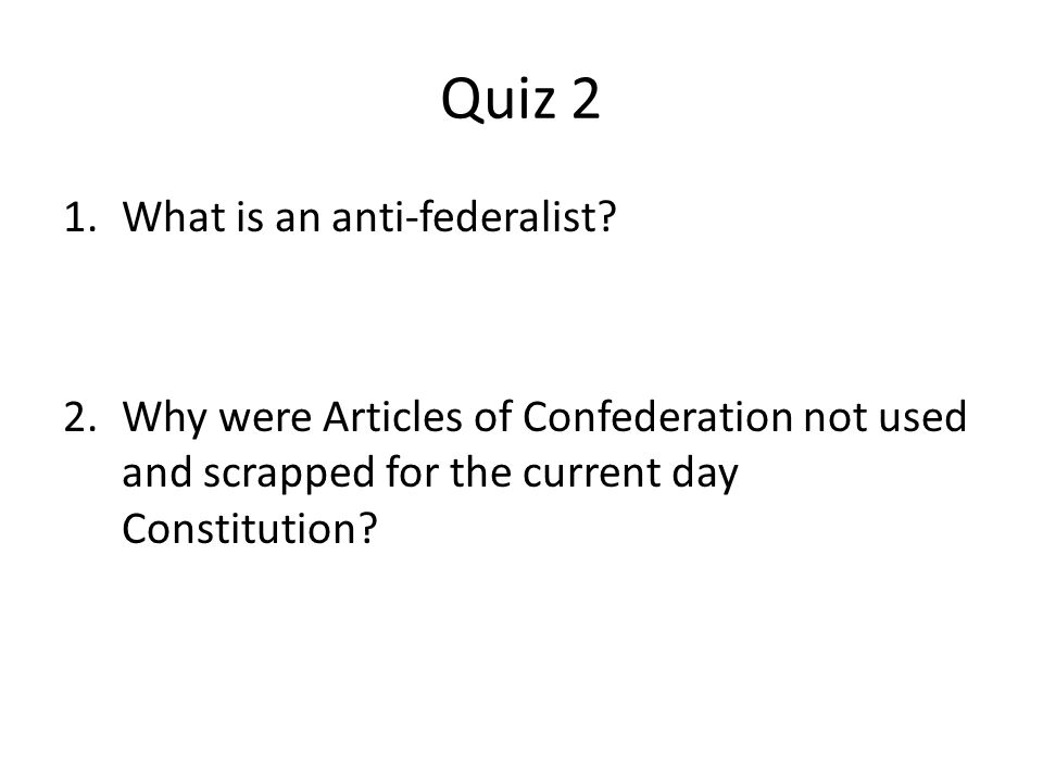 Quiz 2 What is an anti-federalist