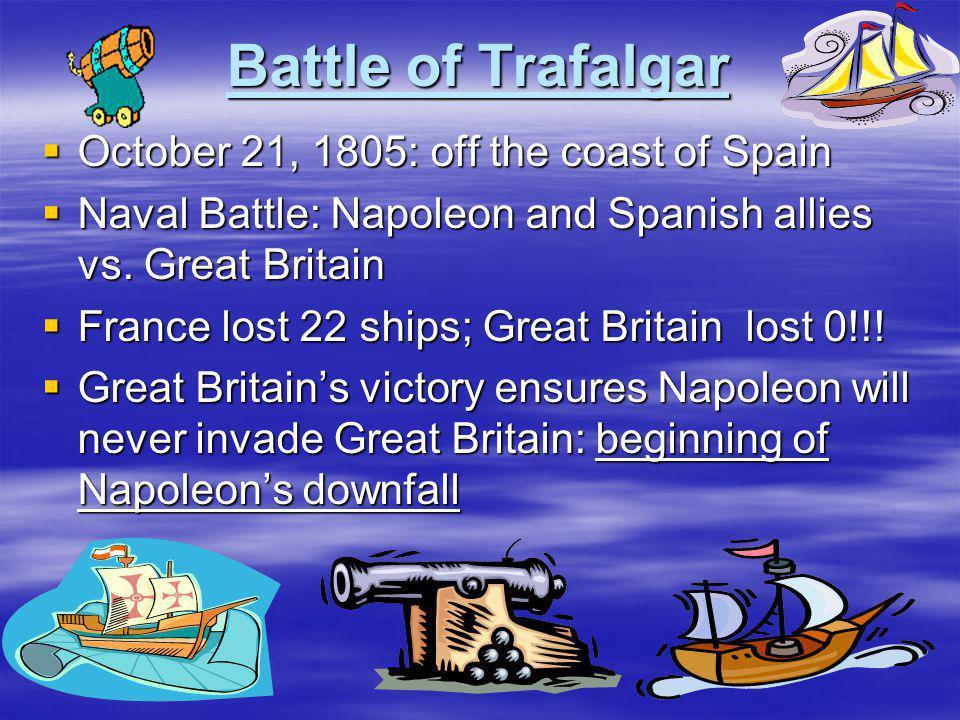 Battle of Trafalgar October 21, 1805: off the coast of Spain