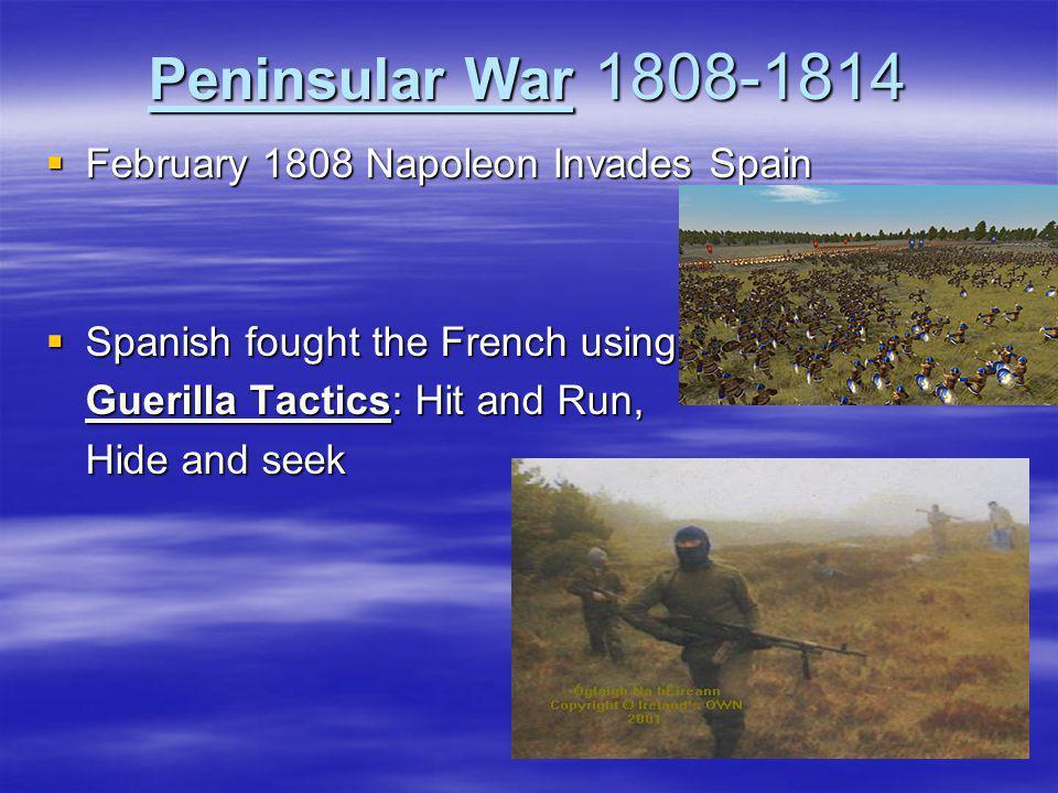 Peninsular War 1808-1814 February 1808 Napoleon Invades Spain