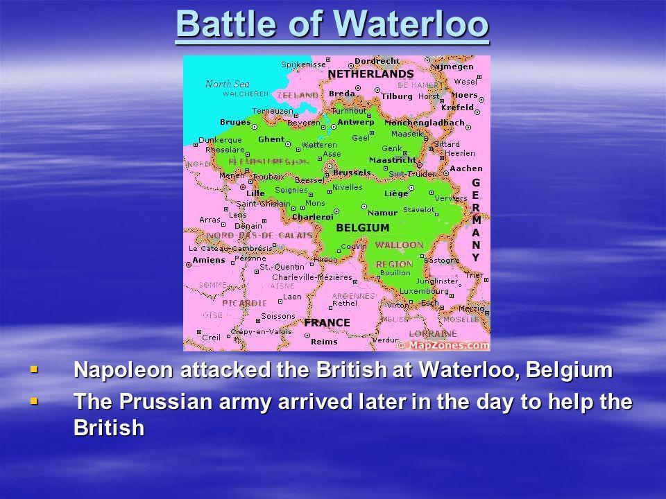 Battle of Waterloo Napoleon attacked the British at Waterloo, Belgium