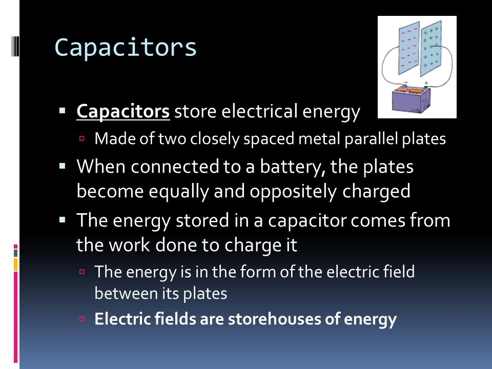 Capacitors Capacitors store electrical energy