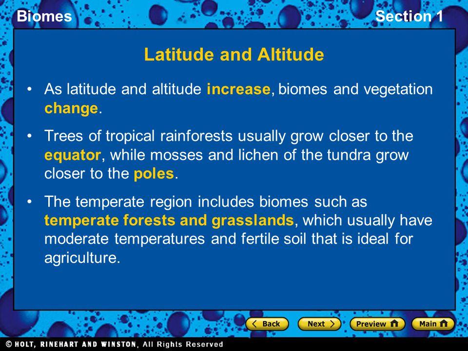 Latitude and Altitude As latitude and altitude increase, biomes and vegetation change.